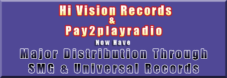 Hi Vision Records & Pay 2 Play Radio Now Have Major Distribution Through SMG & Universal Records